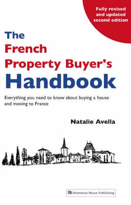 The French Property Buyer's Handbook: Everything You Need to Know About Buying a House and Moving to France (Paperback)