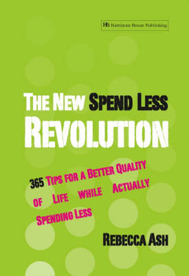 The New Spend Less Revolution: 365 Tips for a Better Quality of Life While Actually Spending Less (Paperback)