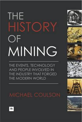 The History of Mining: The events, technology and people involved in the industry that forged the modern world (Hardback)
