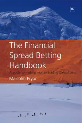 The Financial Spread Betting Handbook: A Guide to Making Money Trading Spread Bets (Paperback)