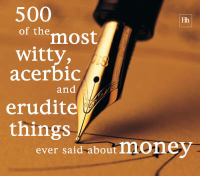 500 of the Most Witty, Acerbic and Erudite Things Ever Said About Money (Paperback)