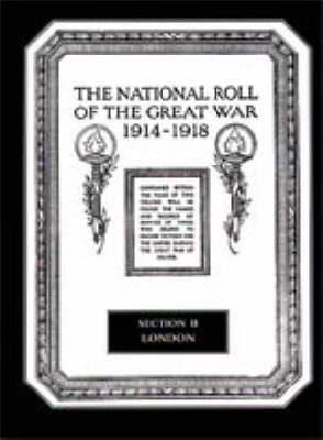 The National Roll of the Great War 1914-1918: London Section II (Hardback)