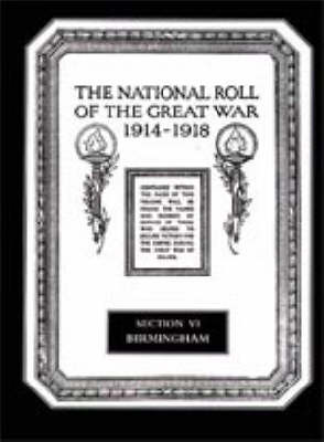 The National Roll of the Great War 1914-1918: Birmingham Section VI (Hardback)