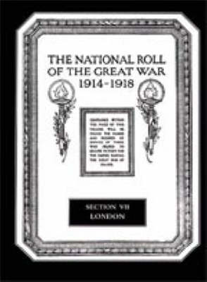 The National Roll of the Great War 1914-1918: London Section VII (Hardback)