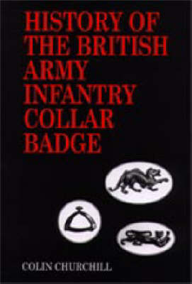 History of the British Army Infantry Collar Badge (Hardback)