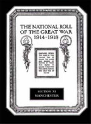 The National Roll of the Great War 1914-1918: Manchester Section XI (Hardback)