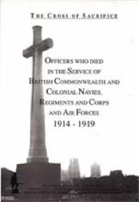 The Cross of Sacrifice: Officers Who Died in Service of the Commonwealth and Colonial Regiments and Corps, 1914-1919 v.3 (Hardback)