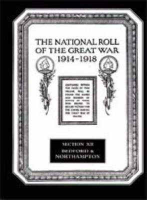 The National Roll of the Great War 1914-1918: Bedford and Northmapton Section XII (Hardback)