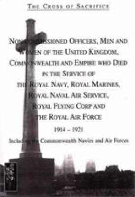 The Cross of Sacrifice: Non-commissioned Officers and Men of the Royal Navy, Royal Flying Corps and Royal Air Force, 1914-1919 v. 4 (Paperback)