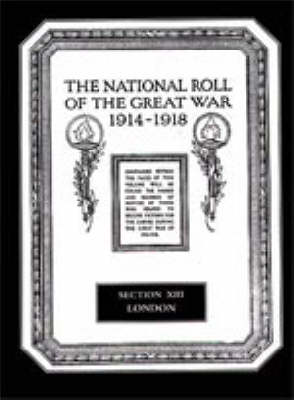The National Roll of the Great War 1914-1918: London Section XIII (Hardback)
