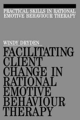 Facilitating Client Change in Rational Emotive Behaviour Therapy - Exc Business and Economy (Paperback)