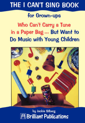 The I Can't Sing Book: For Grown-ups Who Can't Carry a Tune in a Paper Bag . But Want to Do Music with Young Children (Paperback)