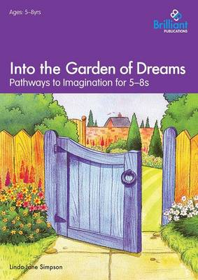 Into the Garden of Dreams: Pathways to Imagination for 5-8 Year Olds (Paperback)
