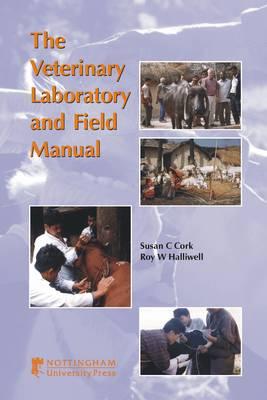 Veterinary Laboratory and Field Manual: A Guide for Veterinary Laboratory Technicians and Animal Health Advisors (Hardback)