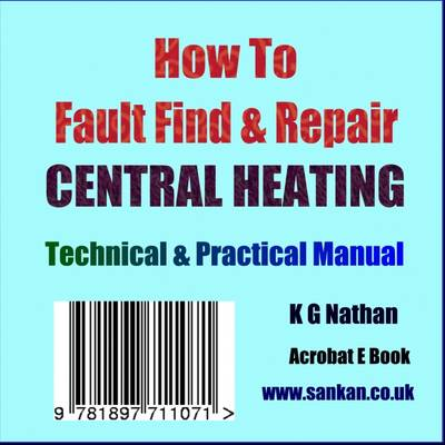 How to Fault Find and Repair Central Heating: A Technical and Practical E-book (CD-ROM)