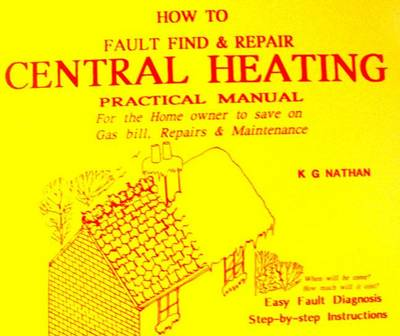 How to Fault Find and Repair Central Heating: Practical Manual for the Home Owner (Paperback)