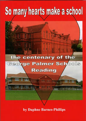 So Many Hearts Make a School: The Centenary of the George Palmer Schools, Reading (Paperback)