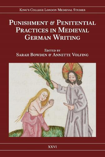 Punishment and Penitential Practices in Medieval German Writing - Kings College London Medieval Studies (KCLMS) v. 26 (Hardback)
