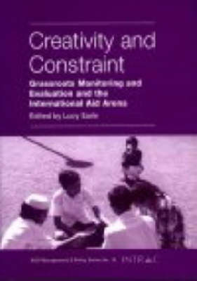 Creativity and Constraint: Grassroots Monitoring and Evaluation and the International Aid Arena - NGO Management & Policy S. No. 18 (Paperback)