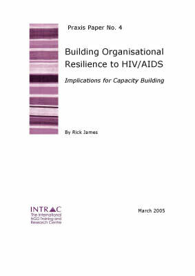 Building Organisational Resilience to HIV/AIDS: Implications for Capacity Building - Praxis Papers No. 4 (Paperback)