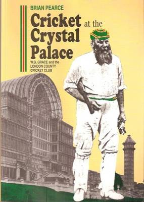 Cricket at the Crystal Palace: W.G. Grace and the London County Cricket-Club (Paperback)
