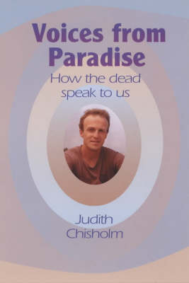 Voices from Paradise: How the Dead Speak to Us (Paperback)