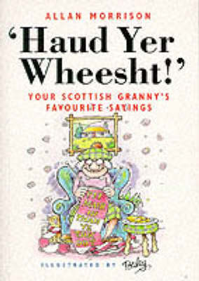 Haud Yer Wheesht!: Your Scottish Granny's Favourite Sayings (Paperback)