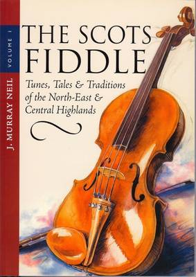 The Scots Fiddle: Tunes, Tales and Traditions of the North-east and Central Highlands v. 1 (Paperback)