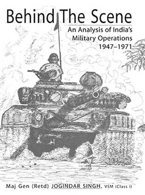 Behind the Scene: Analysis of India's Military Operations, 1947-1971 (Hardback)