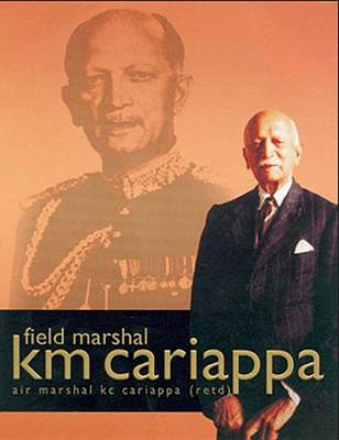 Field Marshal K.M.Cariappa, OBE: His Life and Times (Hardback)