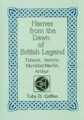 Names from the Dawn of British Legend: Taliesin, Aneirin, Myrddih/Merlin, Arthur (Paperback)