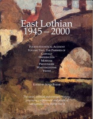 East Lothian 1945-2000: Parishes of Garvald, Haddington, Morham, Prestonkirk, Whittingehame and Yester v. 2: Fourth Statistical Account (Paperback)