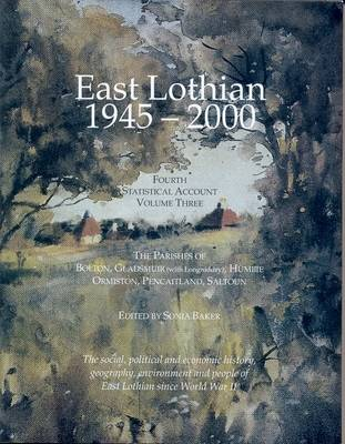 East Lothian 1945-2000: Parishes of Bolton, Gladsmuir (with Longniddry), Humbie, Ormiston, Pencaitland and Saltoun v. 3: Fourth Statistical Account (Paperback)