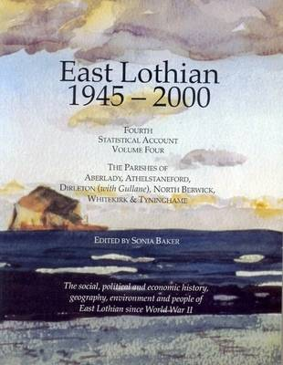 East Lothian 1945-2000: Parishes of Aberlady, Athelstaneford, Dirleton (with Gullane), North Berwick, Whitekirk and Tyninghame v. 4: Fourth Statistical Account (Paperback)