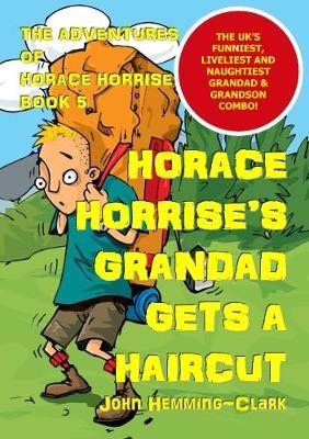 The Adventures of Horace Horrise: Horace Horrise's Grandad gets a Haircut 5 (Paperback)