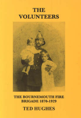 The Volunteers: The Bournemouth Fire Brigade 1870-1929 (Paperback)
