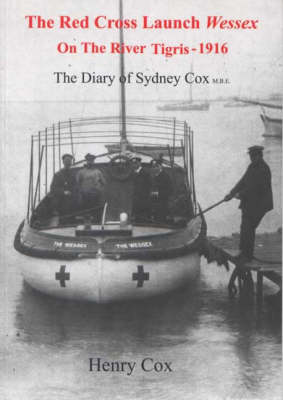 """The """"Red Cross Launch Wessex"""" on the River Tigris 1916: The Diary of Sydney Cox (Paperback)"""