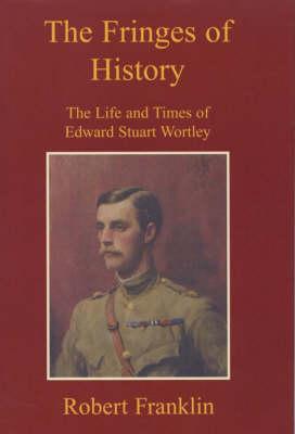 The Fringes of History: The Life and Times of Edward Stuart Wortley (Hardback)