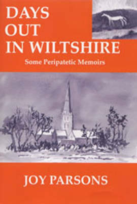 Days Out in Wiltshire: Some Peripatetic Moments - Days Out S. No. 3 (Paperback)