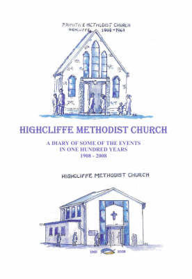 Highcliffe Methodist Church: A Diary of Some of the Events in One Hundred Years 1908-2008 (Paperback)