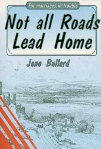 Not All Roads Lead Home: For Marriages in Trouble (Paperback)