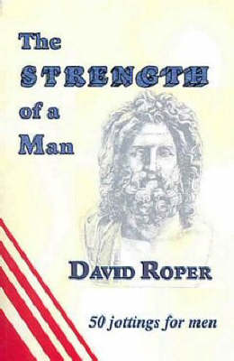 The Strength of a Man: 50 Jottings for Men (Paperback)