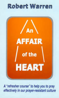 An Affair of the Heart: How to Pray More Effectively (Paperback)