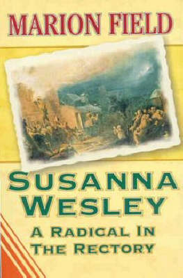 Susanna Wesley: A Radical in the Rectory (Paperback)