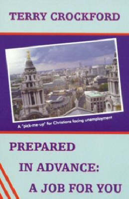 Prepared in Advance, a Job for You: A Pick-me-up for Christians Facing Unemployment (Paperback)