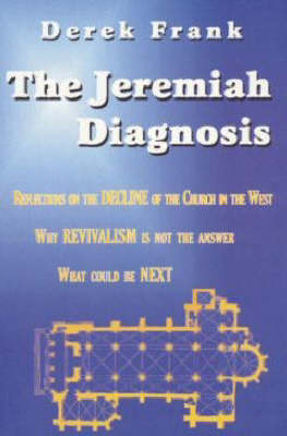 The Jeremiah Diagnosis: Reflections on the Decline of the Church in the West - Why Revivalism is Not the Answer, What Could be Next (Paperback)