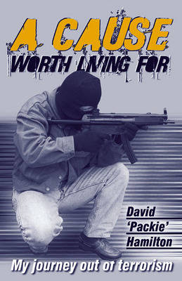 A Cause Worth Living for: My Journey Out of Terrorism (Paperback)