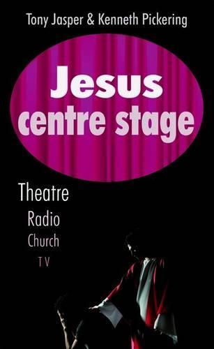 Jesus Centre Stage: Theatre, Radio, Church, TV (Paperback)