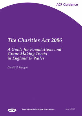 The Charities Act 2006: A Guide for Foundations and Grant-making Trusts in England and Wales (Paperback)