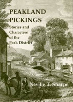 Peakland Pickings: Stories and Characters of the Peak District (Paperback)